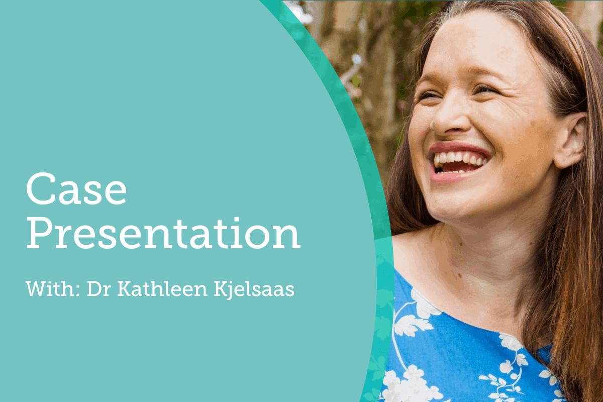 Case Presentation with Dr Kathleen Kjelsaas 1